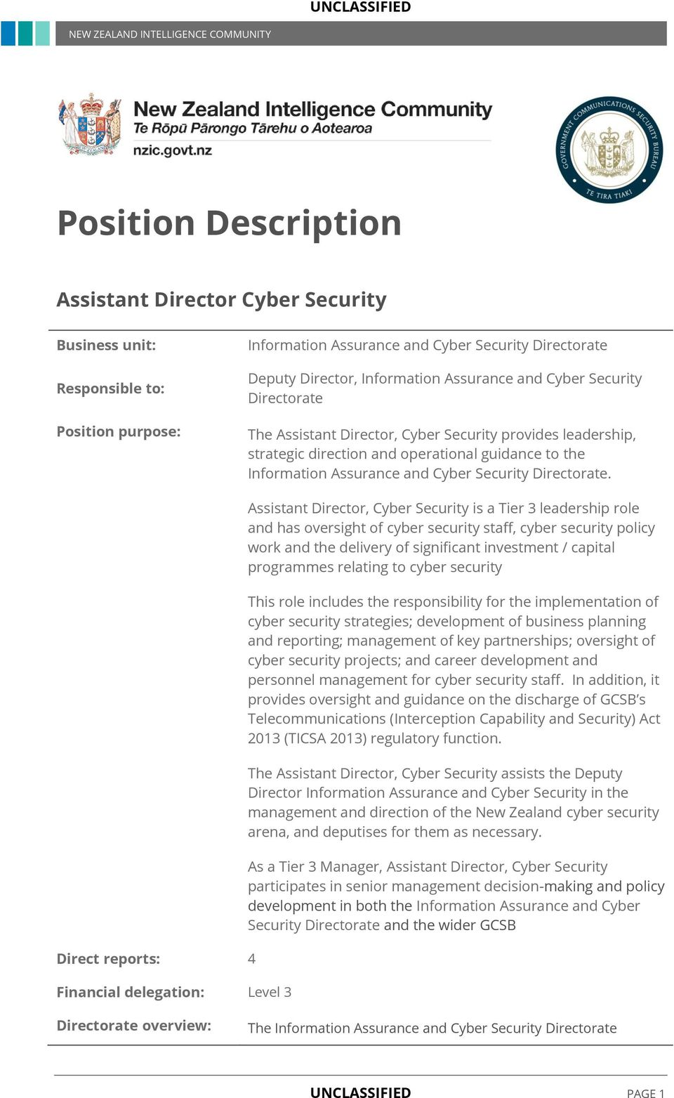Direct reports: 4 Financial delegation: Level 3 Assistant Director, Cyber Security is a Tier 3 leadership role and has oversight of cyber security staff, cyber security policy work and the delivery