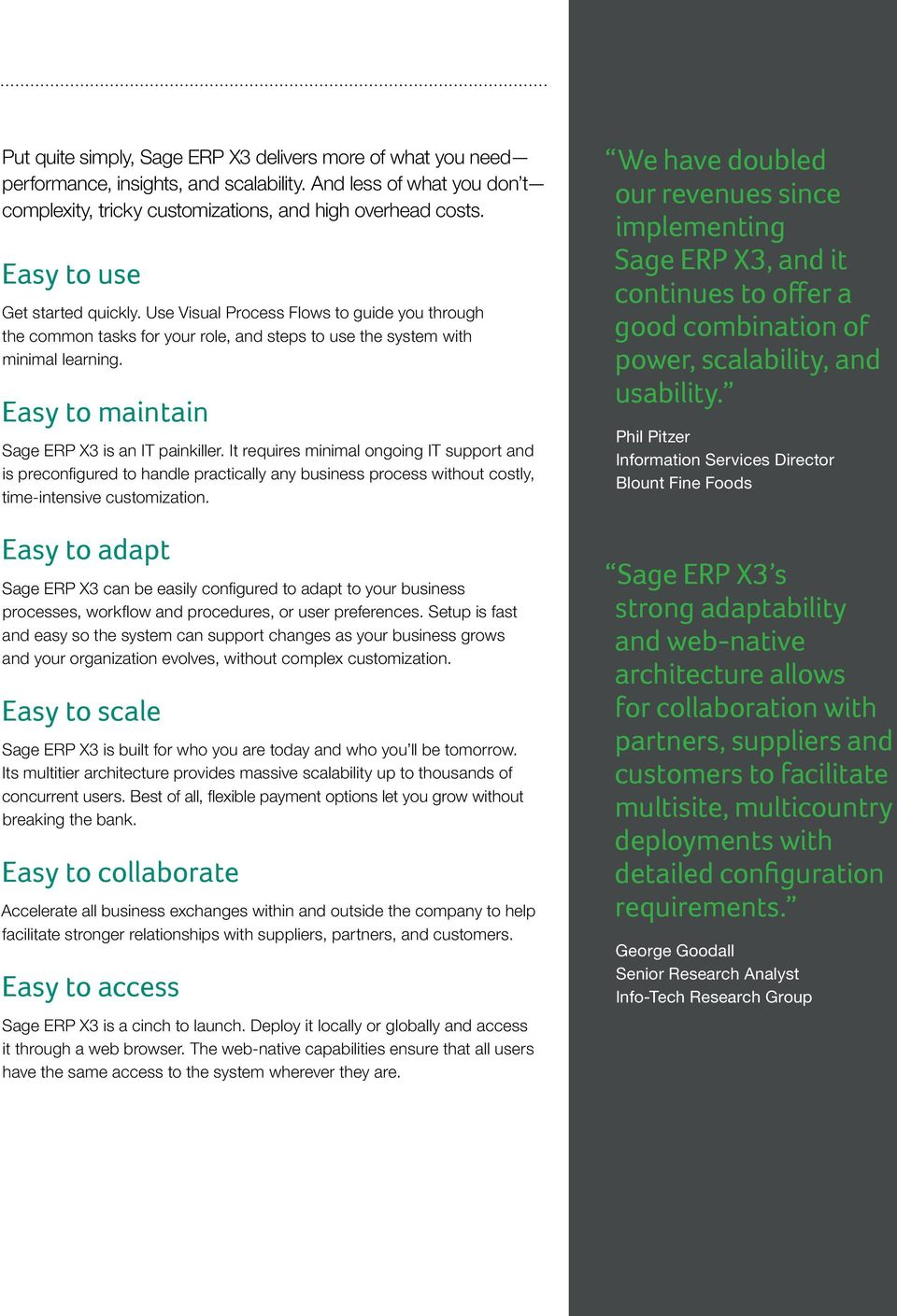 Easy to maintain Sage ERP X3 is an IT painkiller. It requires minimal ongoing IT support and is preconfigured to handle practically any business process without costly, time-intensive customization.