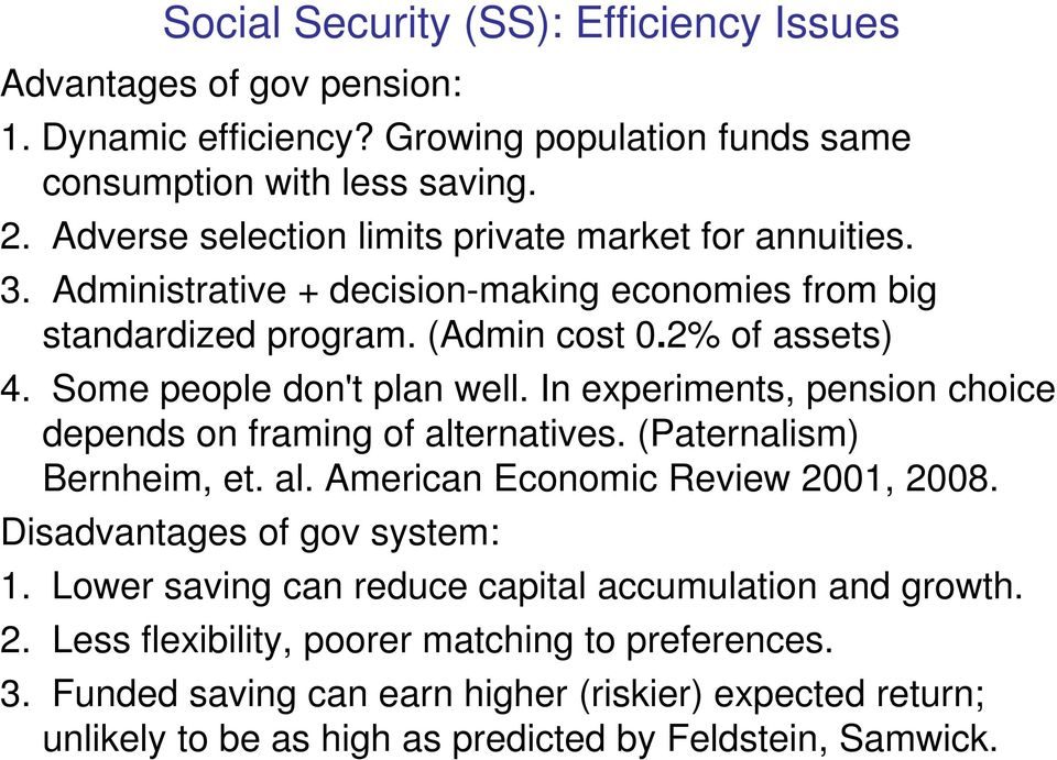 Some people don't plan well. In experiments, pension choice depends on framing of alternatives. (Paternalism) Bernheim, et. al. American Economic Review 2001, 2008.