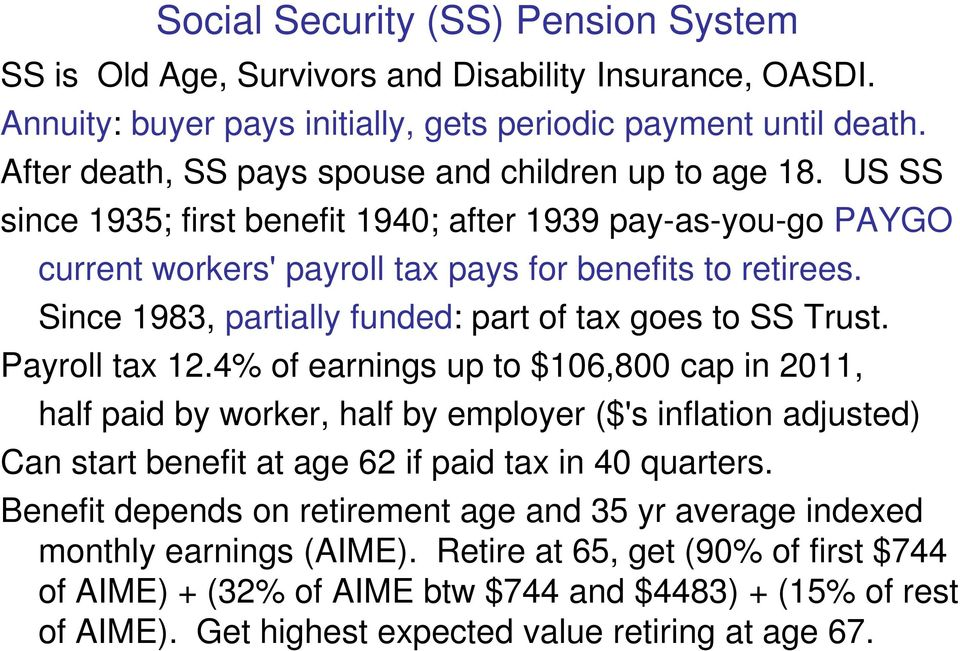 Since 1983, partially funded: part of tax goes to SS Trust. Payroll tax 12.