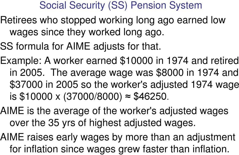 The average wage was $8000 in 1974 and $37000 in 2005 so the worker's adjusted 1974 wage is $10000 x (37000/8000) $46250.