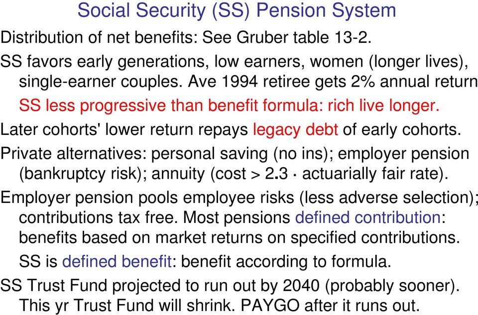 Private alternatives: personal saving (no ins); employer pension (bankruptcy risk); annuity (cost > 2.3 actuarially fair rate).