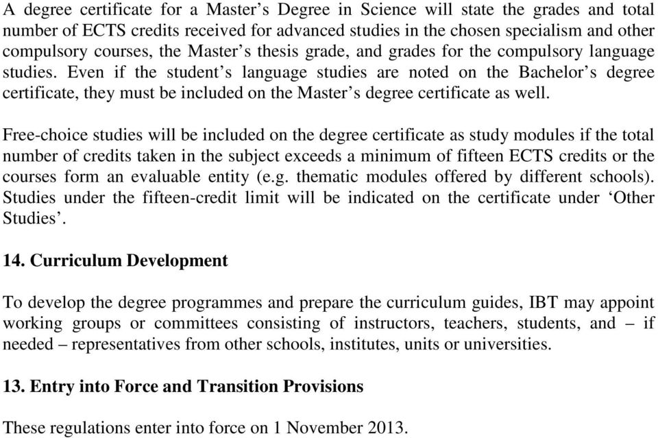 Even if the student s language studies are noted on the Bachelor s degree certificate, they must be included on the Master s degree certificate as well.