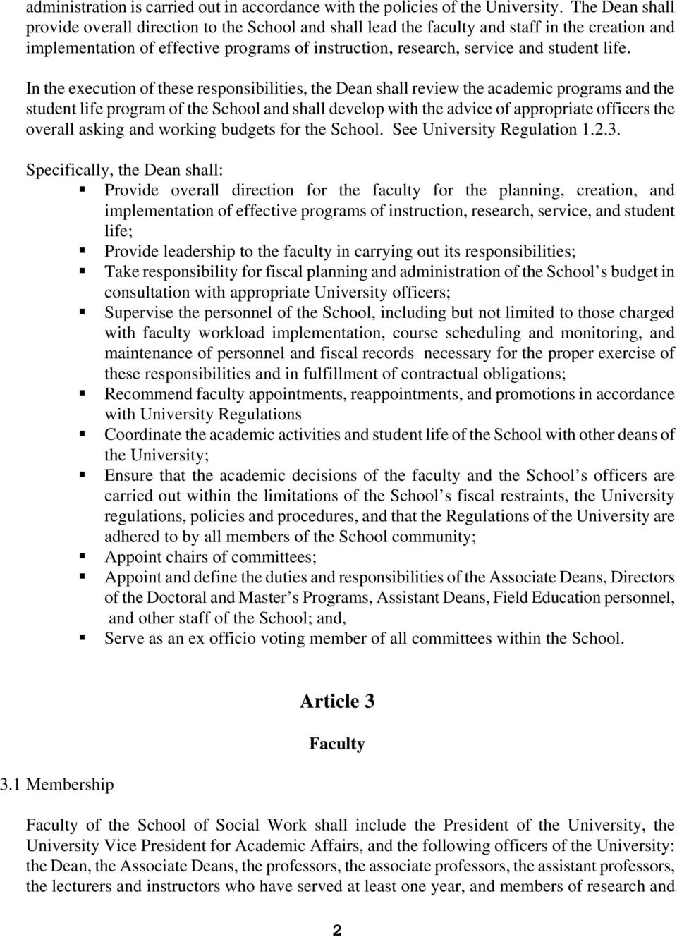 In the execution of these responsibilities, the Dean shall review the academic programs and the student life program of the School and shall develop with the advice of appropriate officers the