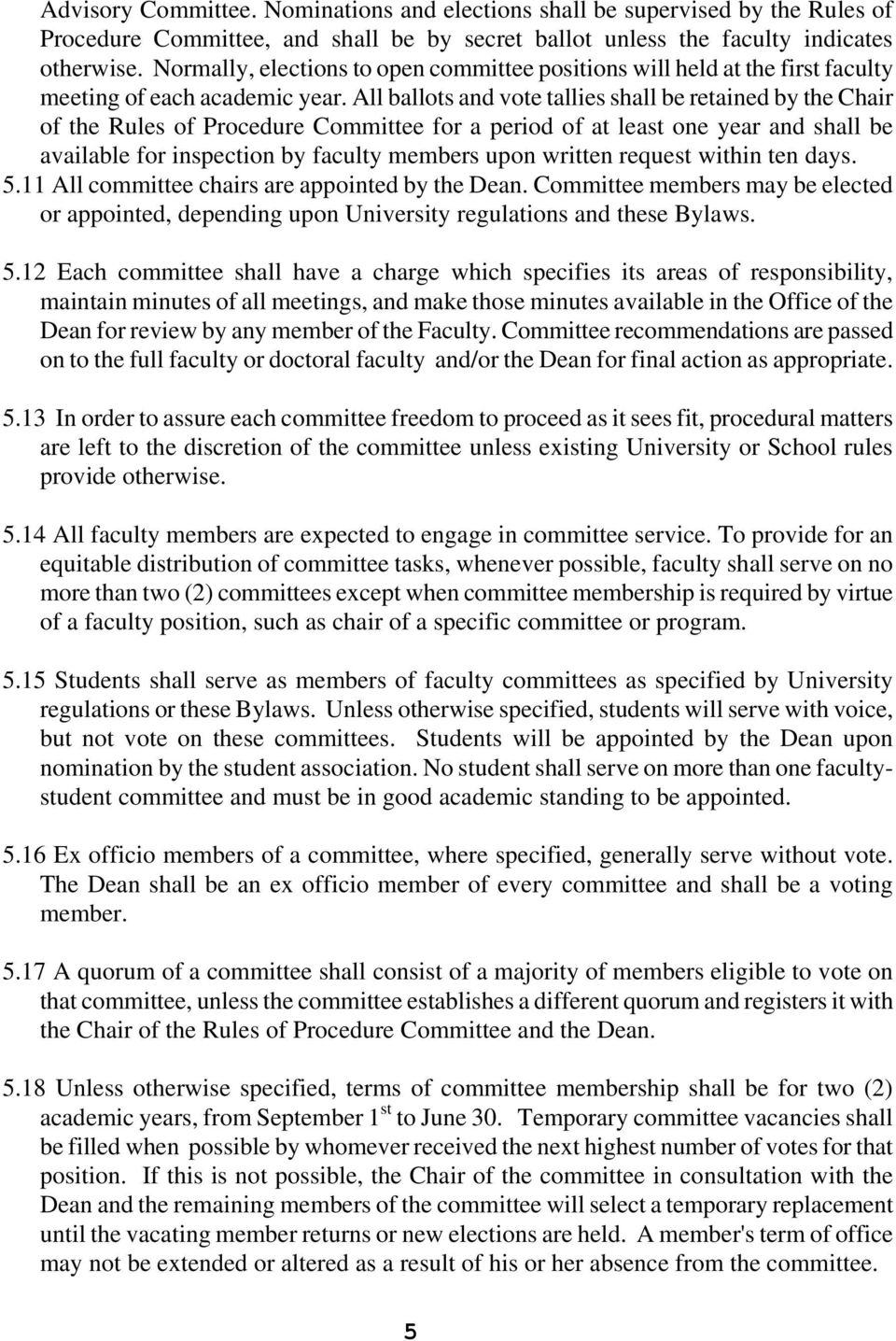 All ballots and vote tallies shall be retained by the Chair of the Rules of Procedure Committee for a period of at least one year and shall be available for inspection by faculty members upon written