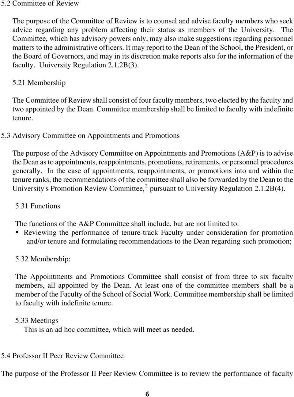It may report to the Dean of the School, the President, or the Board of Governors, and may in its discretion make reports also for the information of the faculty. University Regulation 2.1.2B(3). 5.