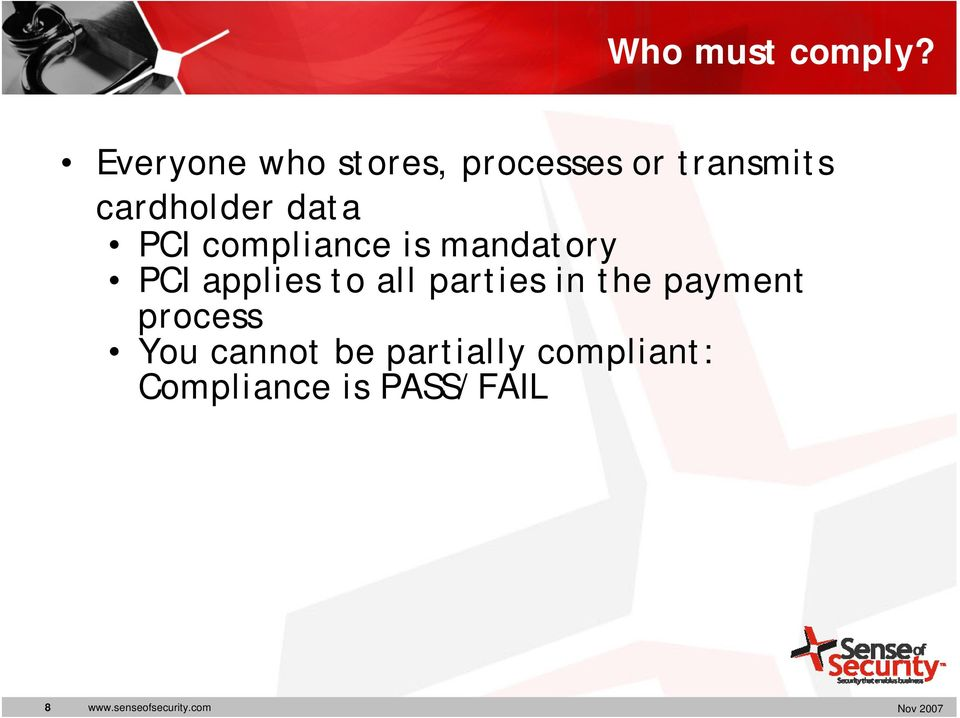 PCI compliance is mandatory PCI applies to all parties in
