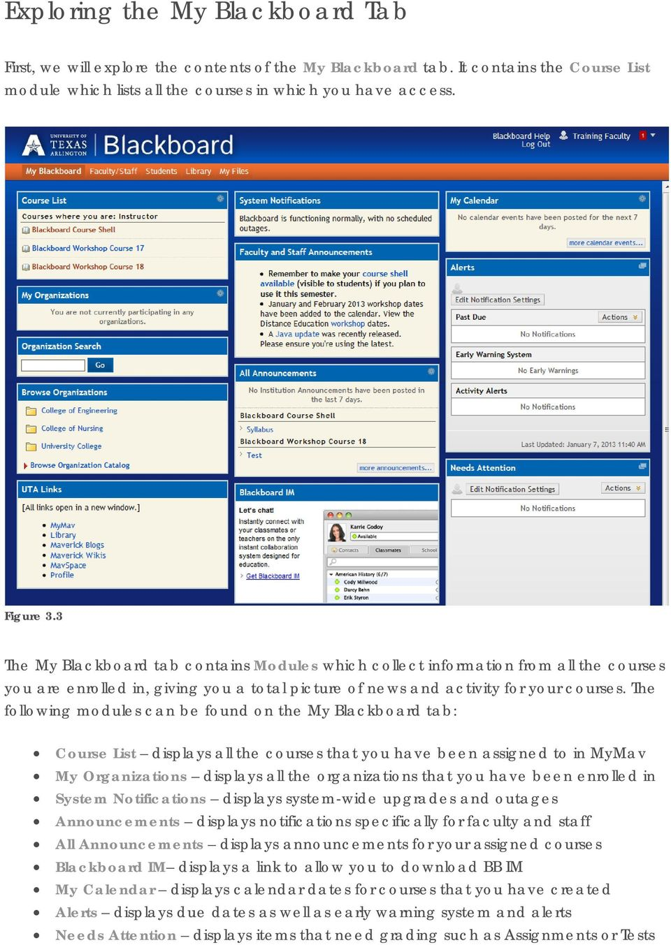 The following modules can be found on the My Blackboard tab: Course List displays all the courses that you have been assigned to in MyMav My Organizations displays all the organizations that you have