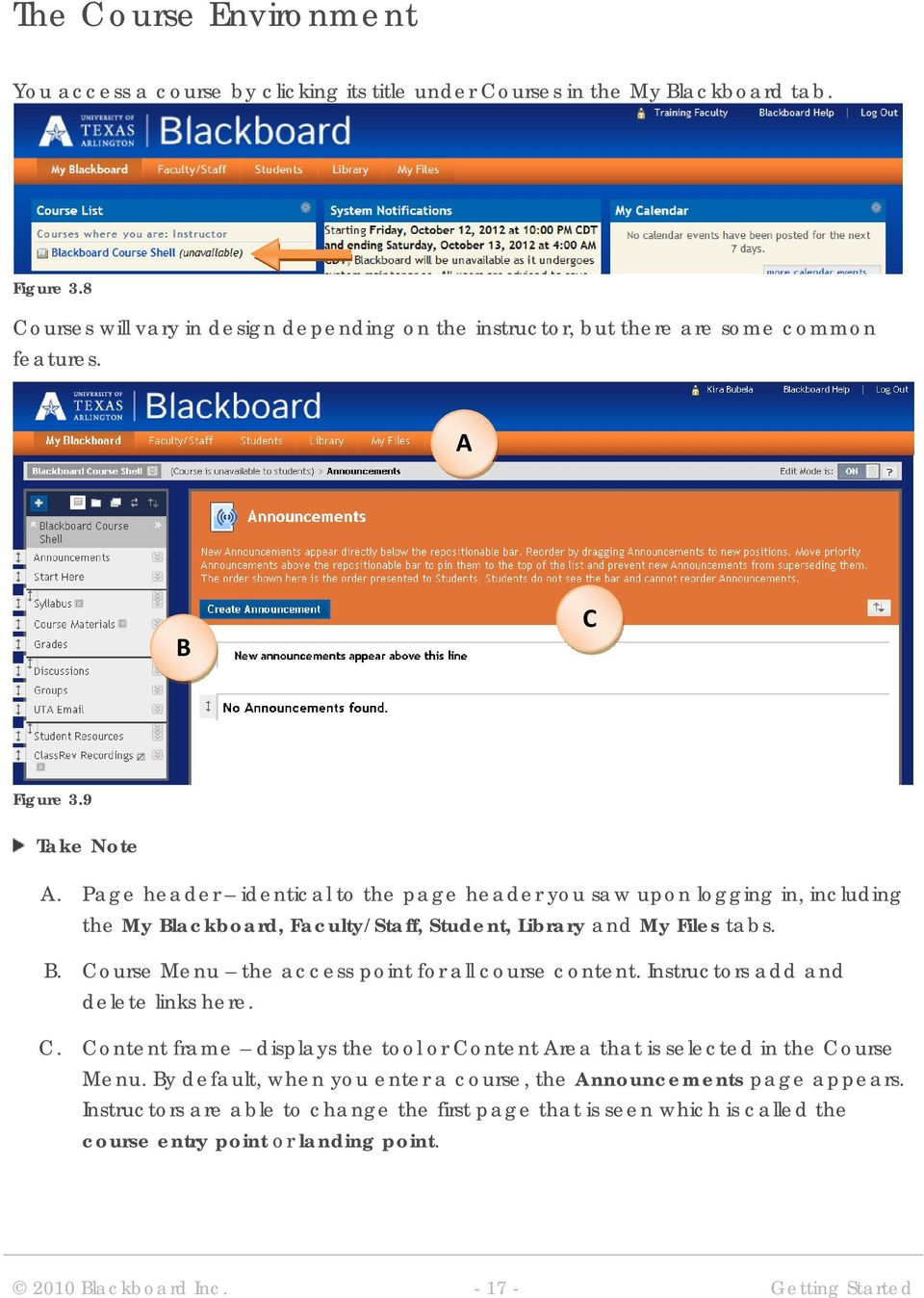 Page header identical to the page header you saw upon logging in, including the My Blackboard, Faculty/Staff, Student, Library and My Files tabs. B. Course Menu the access point for all course content.