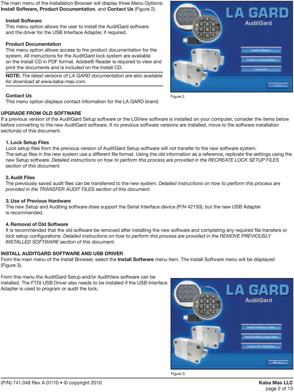 Product Documentation This menu option allows access to the product documentation for the system. All instructions for the AuditGard lock system are available on the Install CD in PDF format.