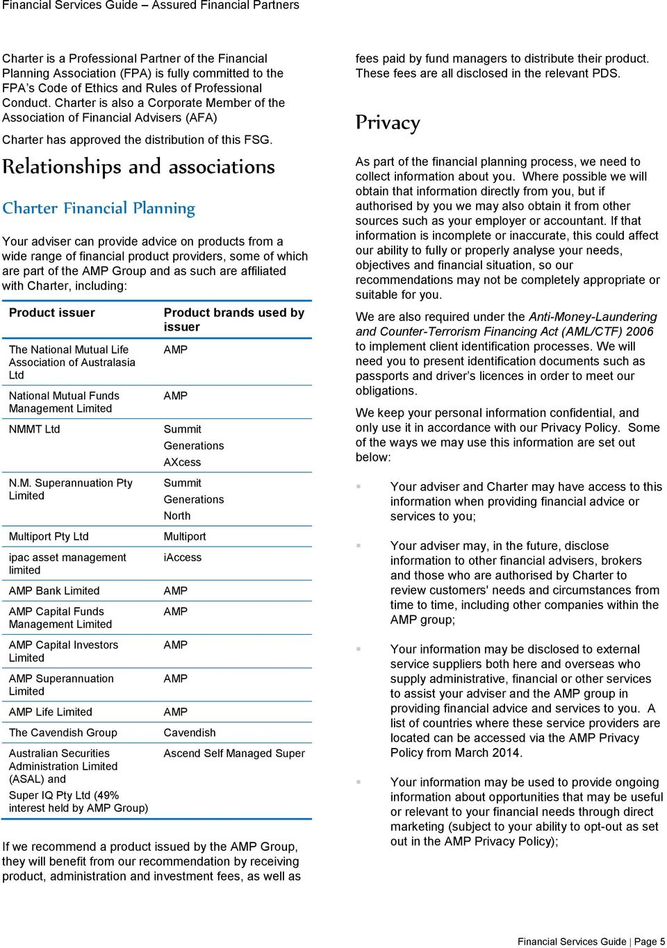 Relationships and associations Charter Financial Planning Your adviser can provide advice on products from a wide range of financial product providers, some of which are part of the Group and as such
