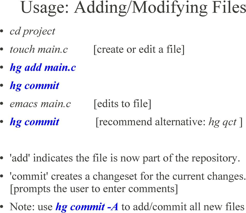 c [edits to file] hg commit [recommend alternative: hg qct ] 'add' indicates the file is now