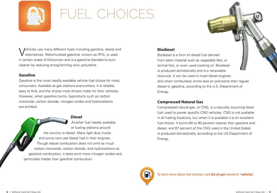 Gasoline Gasoline is the most readily available vehicle fuel choice for most consumers.