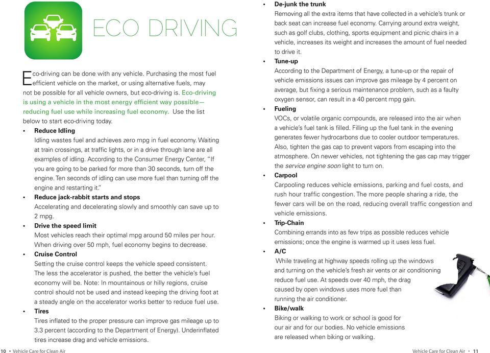 Eco-driving is using a vehicle in the most energy efficient way possible reducing fuel use while increasing fuel economy. Use the list below to start eco-driving today.