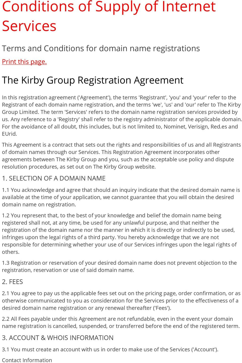 'we', 'us' and 'our' refer to The Kirby Group Limited. The term 'Services' refers to the domain name registration services provided by us.