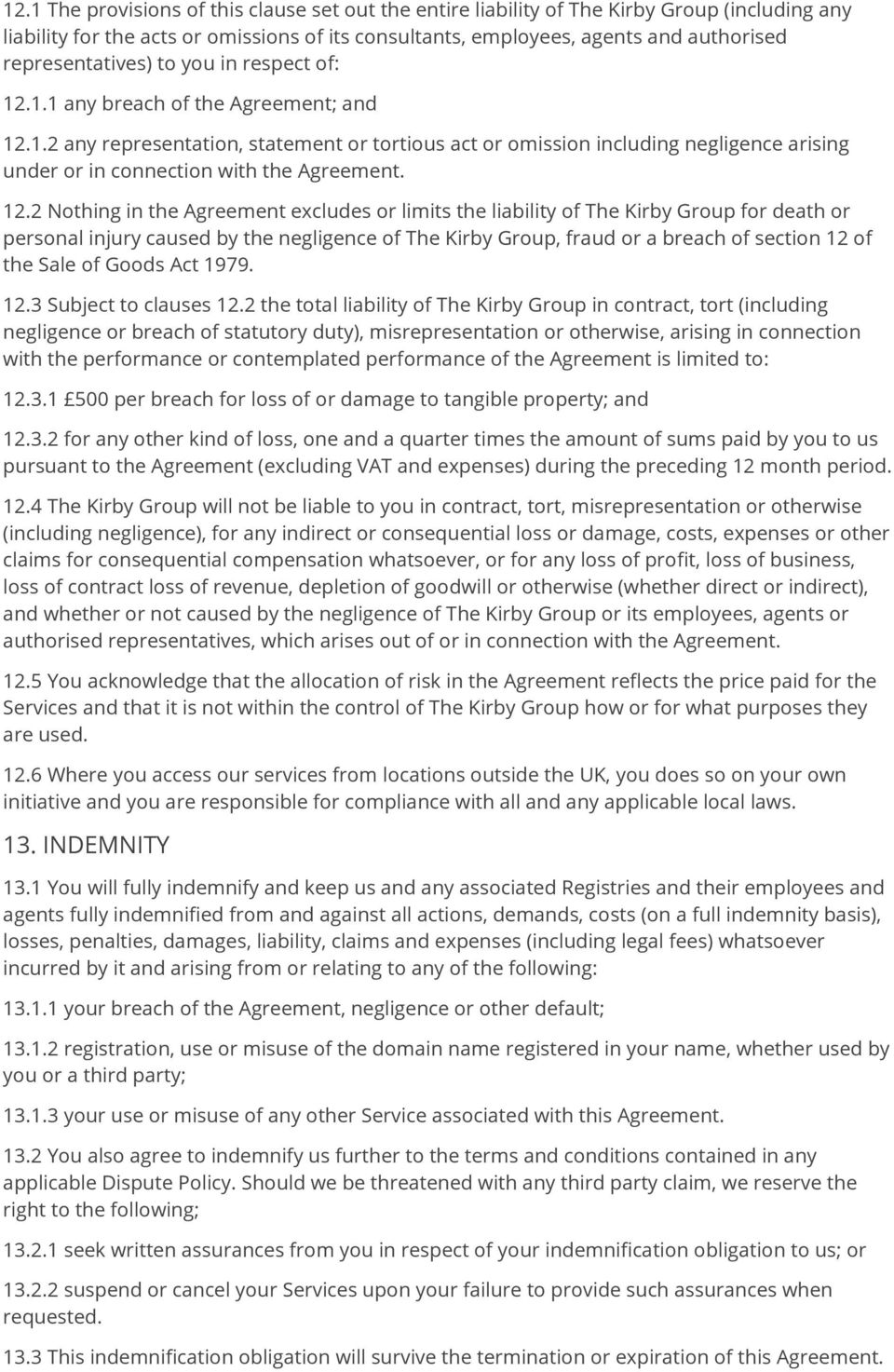 12.2 Nothing in the Agreement excludes or limits the liability of The Kirby Group for death or personal injury caused by the negligence of The Kirby Group, fraud or a breach of section 12 of the Sale