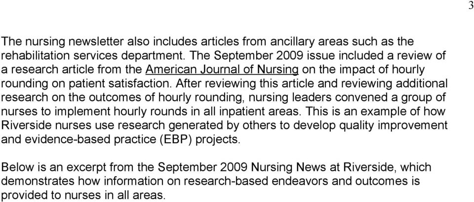 After reviewing this article and reviewing additional research on the outcomes of hourly rounding, nursing leaders convened a group of nurses to implement hourly rounds in all inpatient areas.