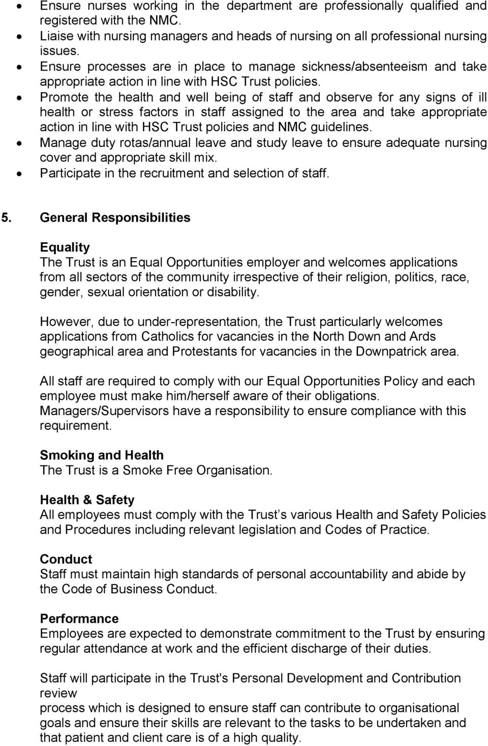 Promote the health and well being of staff and observe for any signs of ill health or stress factors in staff assigned to the area and take appropriate action in line with HSC Trust policies and NMC