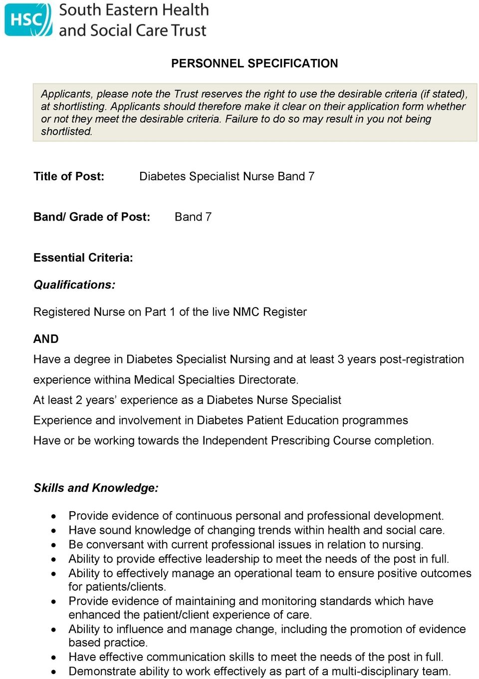 Title of Post: Diabetes Specialist Nurse Band 7 Band/ Grade of Post: Band 7 Essential Criteria: Qualifications: Registered Nurse on Part 1 of the live NMC Register AND Have a degree in Diabetes