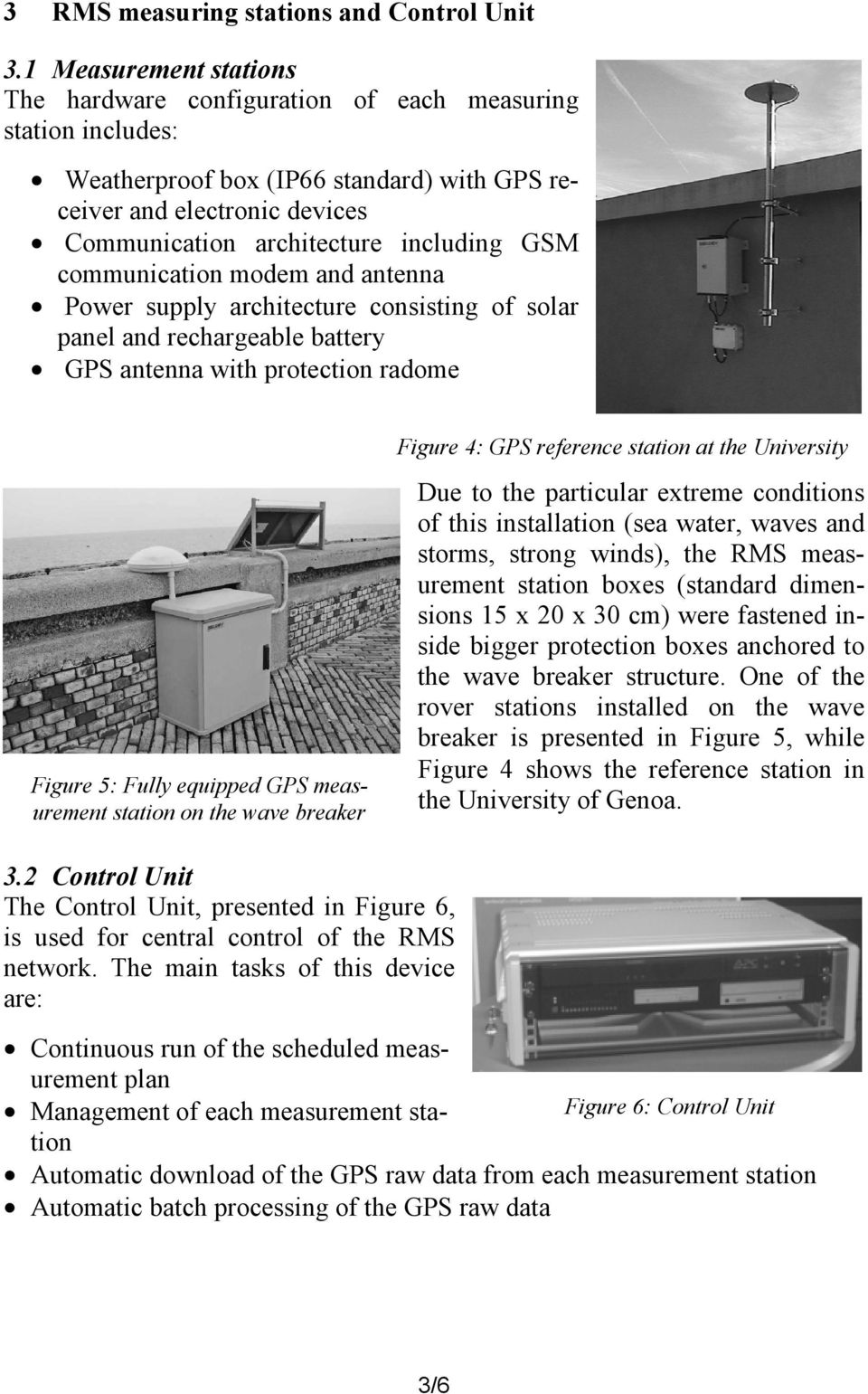 GSM communication modem and antenna Power supply architecture consisting of solar panel and rechargeable battery GPS antenna with protection radome Figure 4: GPS reference station at the University