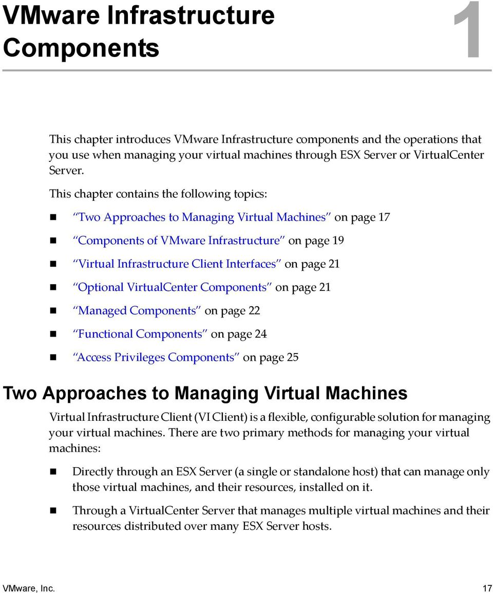 This chapter contains the following topics: Two Approaches to Managing Virtual Machines on page 17 Components of VMware Infrastructure on page 19 Virtual Infrastructure Client Interfaces on page 21