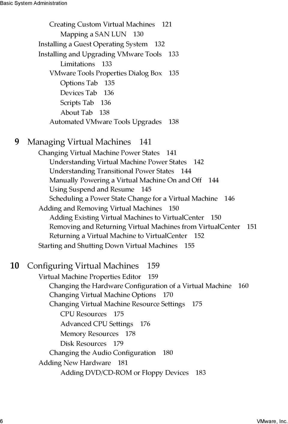 Understanding Virtual Machine Power States 142 Understanding Transitional Power States 144 Manually Powering a Virtual Machine On and Off 144 Using Suspend and Resume 145 Scheduling a Power State