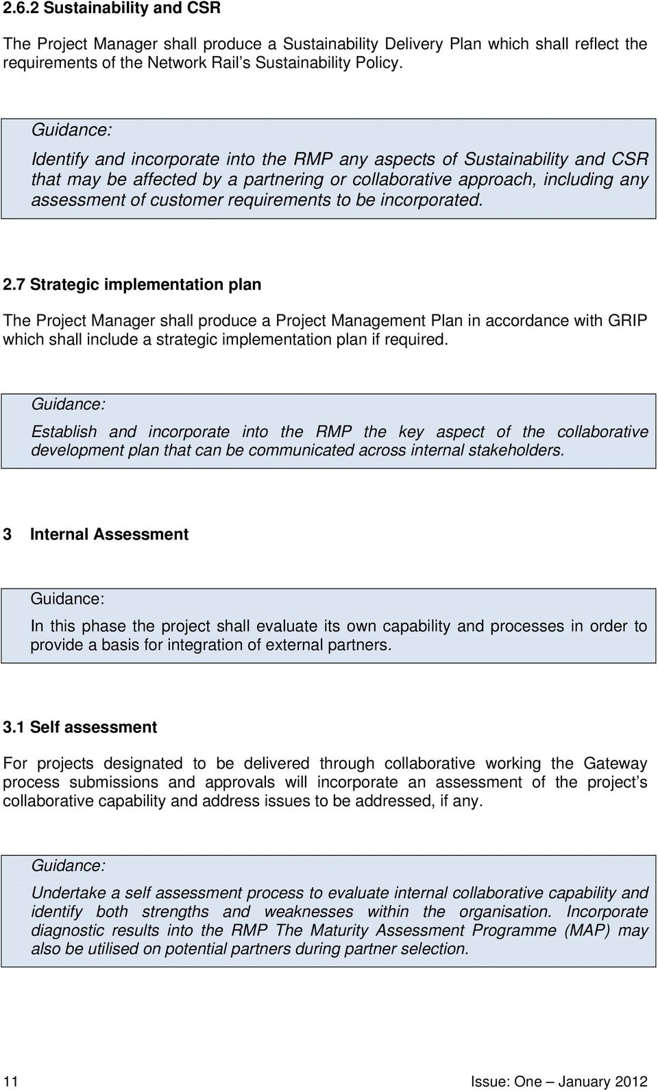 incorporated. 2.7 Strategic implementation plan The Project Manager shall produce a Project Management Plan in accordance with GRIP which shall include a strategic implementation plan if required.