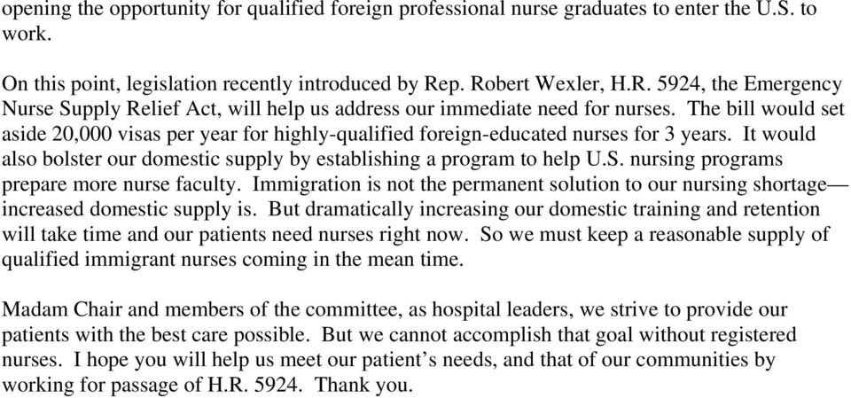 The bill would set aside 20,000 visas per year for highly-qualified foreign-educated nurses for 3 years. It would also bolster our domestic supply by establishing a program to help U.S.
