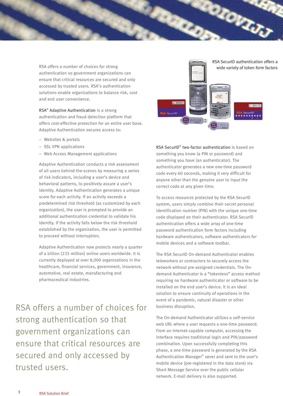 RSA SecurID authentication offers a wide variety of token form factors RSA Adaptive Authentication is a strong authentication and fraud detection platform that offers cost-effective protection for an