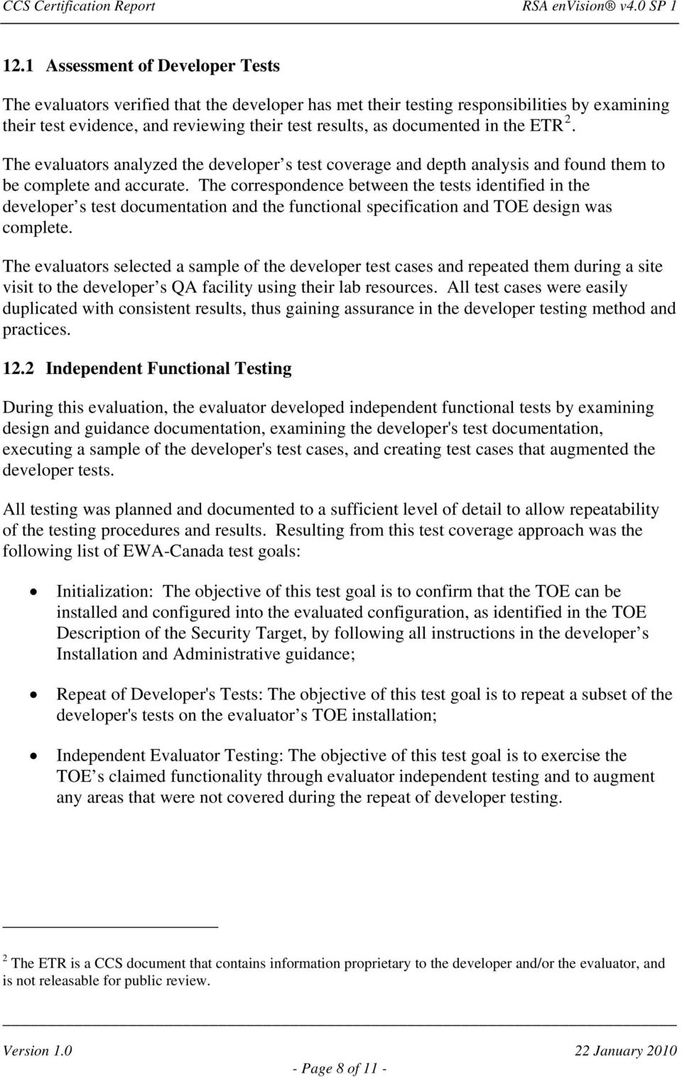 The correspondence between the tests identified in the developer s test documentation and the functional specification and TOE design was complete.