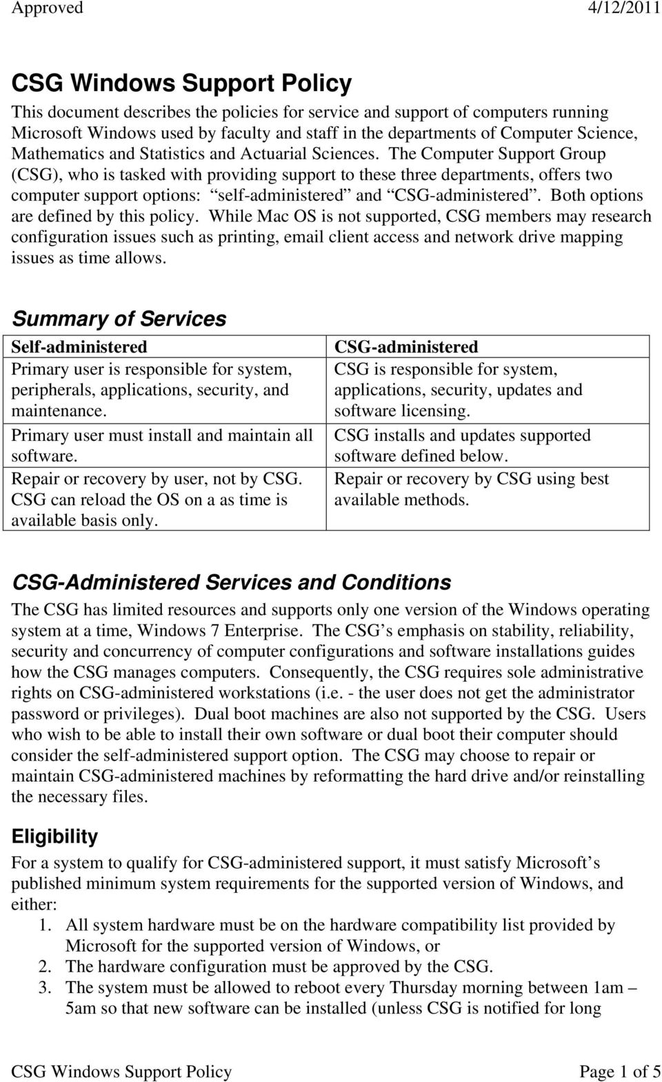 The Computer Support Group (CSG), who is tasked with providing support to these three departments, offers two computer support options: self-administered and CSG-administered.