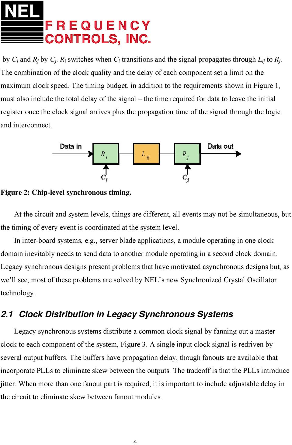 The timing budget, in addition to the requirements shown in Figure 1, must also include the total delay of the signal the time required for data to leave the initial register once the clock signal