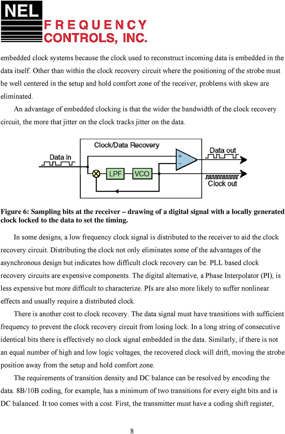 An advantage of embedded clocking is that the wider the bandwidth of the clock recovery circuit, the more that jitter on the clock tracks jitter on the data.