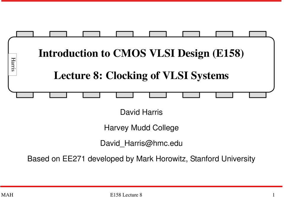 Introduction to CMOS VLSI Design (E158) Lecture 8: Clocking of VLSI