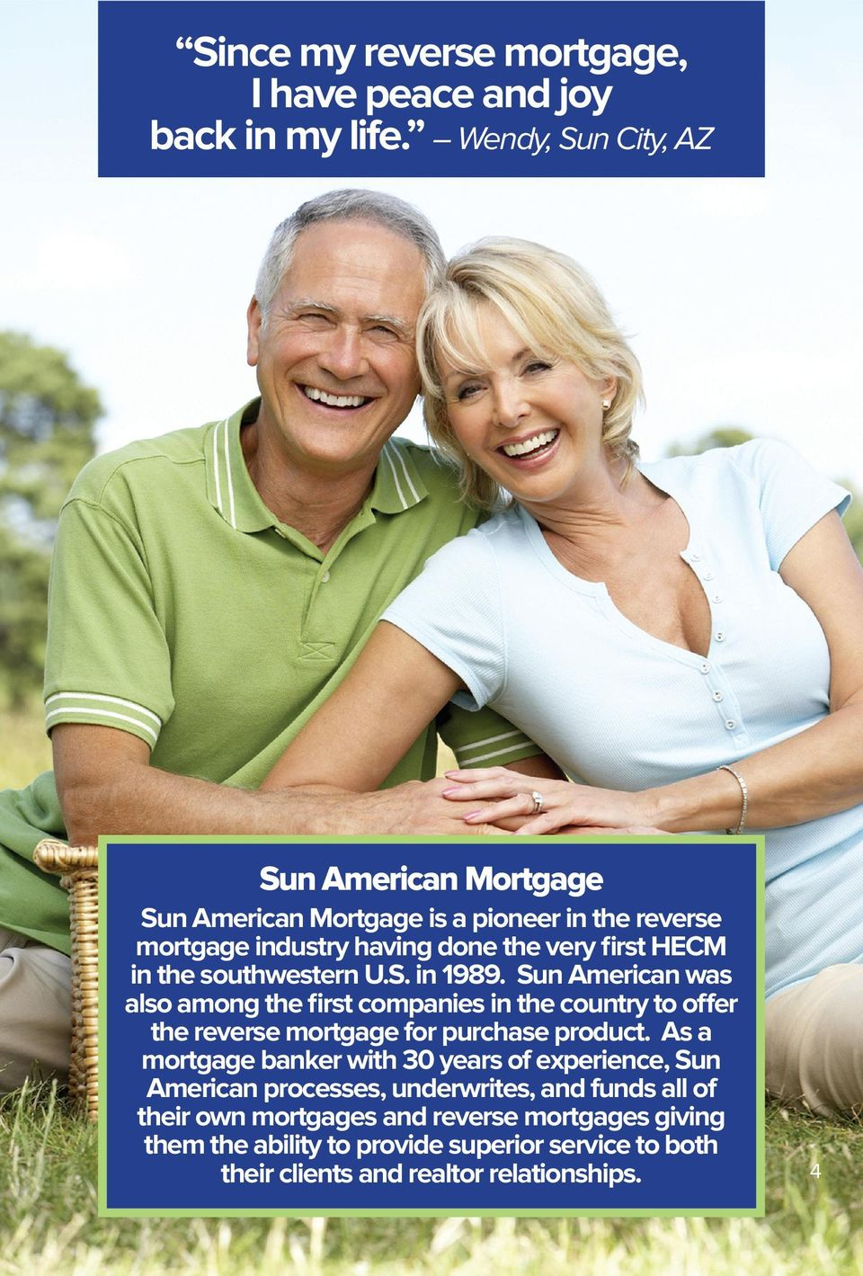 southwestern U.S. in 1989. Sun American was also among the first companies in the country to offer the reverse mortgage for purchase product.