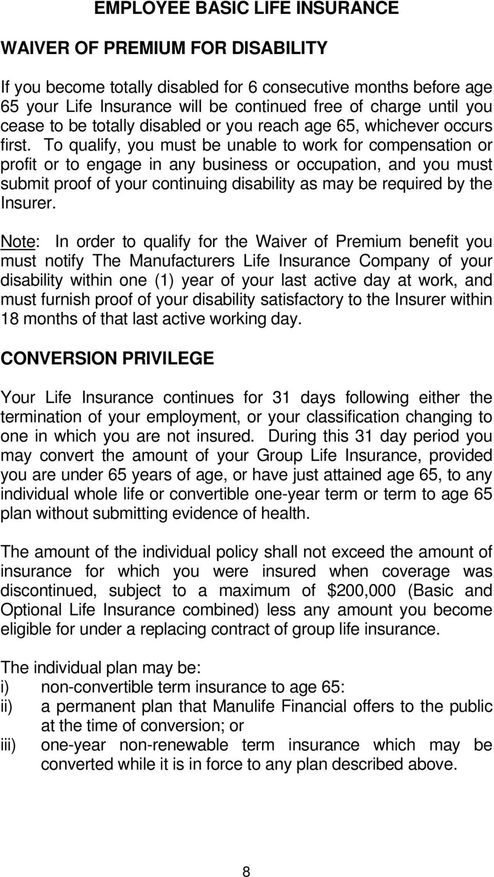 To qualify, you must be unable to work for compensation or profit or to engage in any business or occupation, and you must submit proof of your continuing disability as may be required by the Insurer.