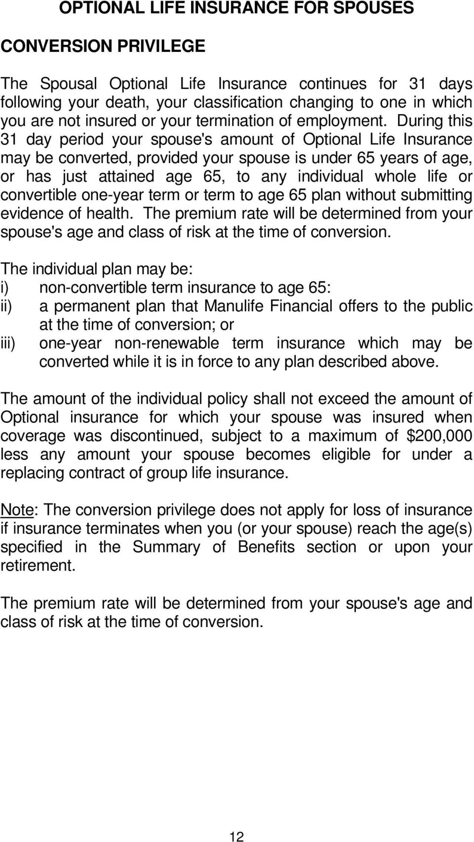 During this 31 day period your spouse's amount of Optional Life Insurance may be converted, provided your spouse is under 65 years of age, or has just attained age 65, to any individual whole life or