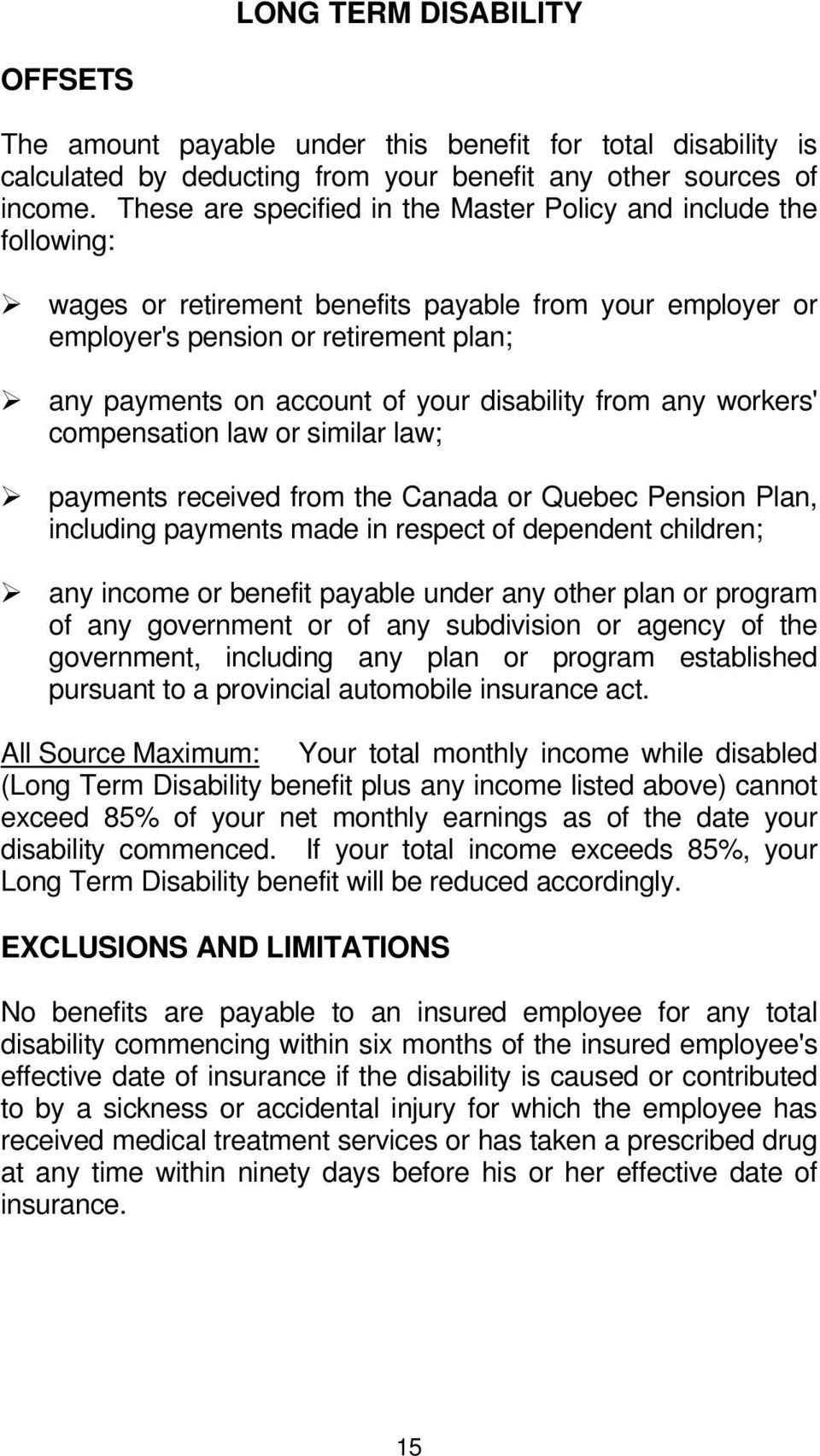 disability from any workers' compensation law or similar law; payments received from the Canada or Quebec Pension Plan, including payments made in respect of dependent children; any income or benefit