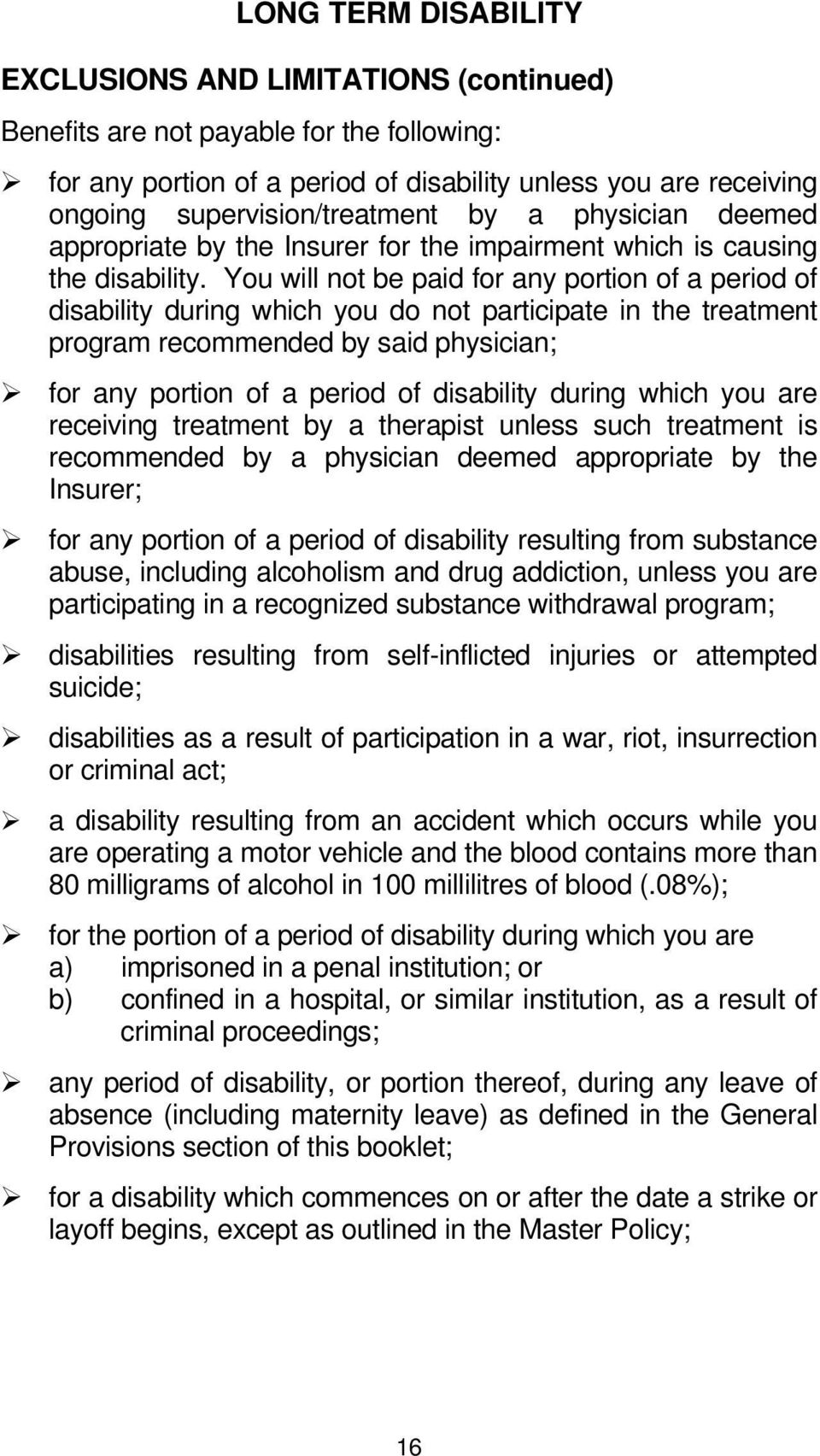 You will not be paid for any portion of a period of disability during which you do not participate in the treatment program recommended by said physician; for any portion of a period of disability