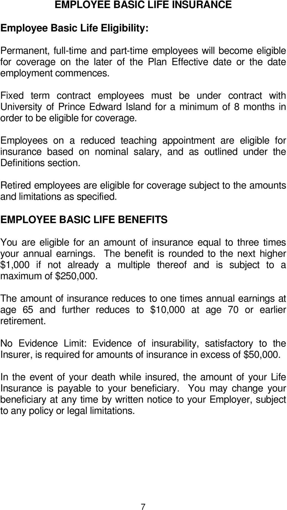 Employees on a reduced teaching appointment are eligible for insurance based on nominal salary, and as outlined under the Definitions section.