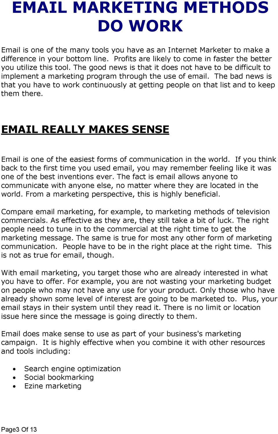 The bad news is that you have to work continuously at getting people on that list and to keep them there. EMAIL REALLY MAKES SENSE Email is one of the easiest forms of communication in the world.
