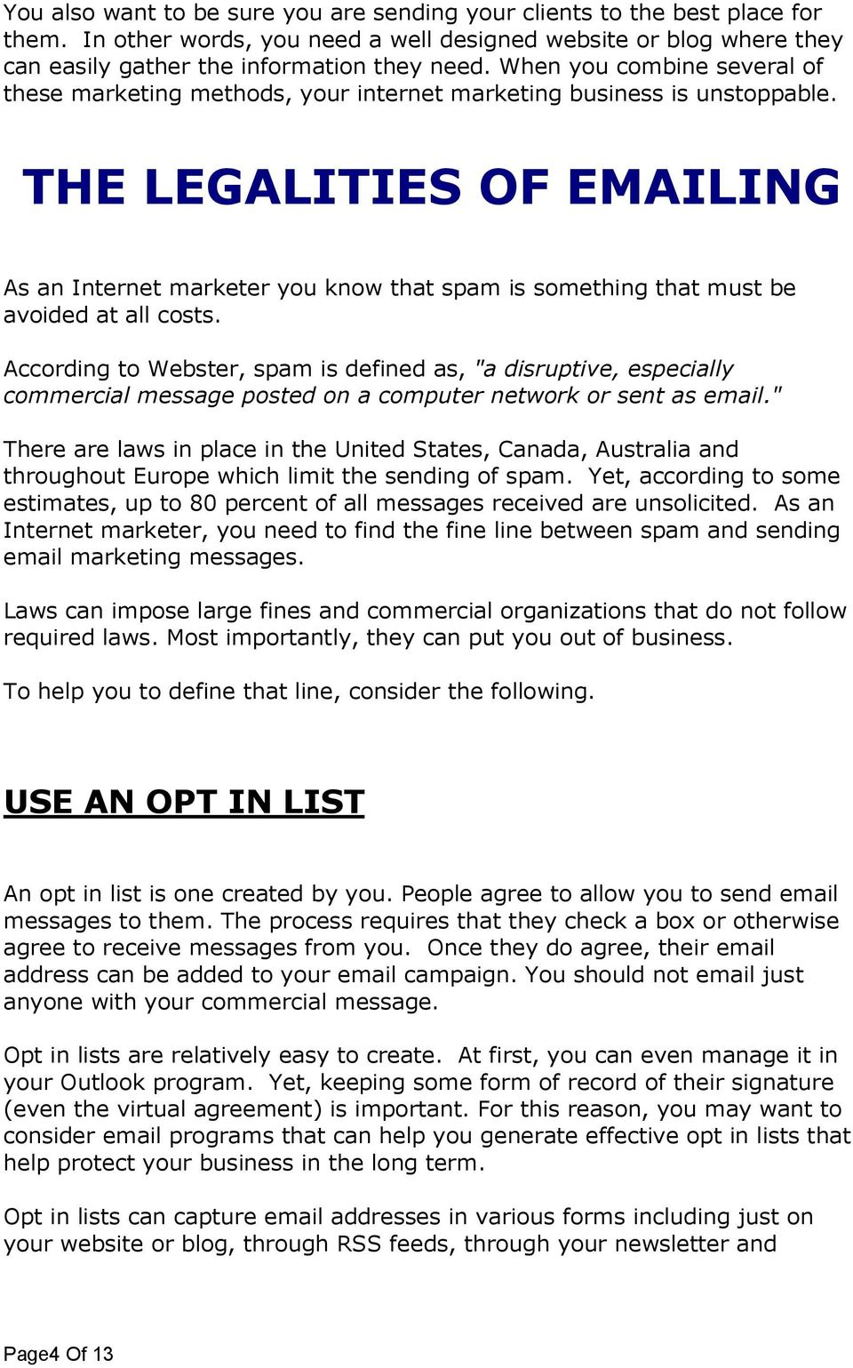 THE LEGALITIES OF EMAILING As an Internet marketer you know that spam is something that must be avoided at all costs.