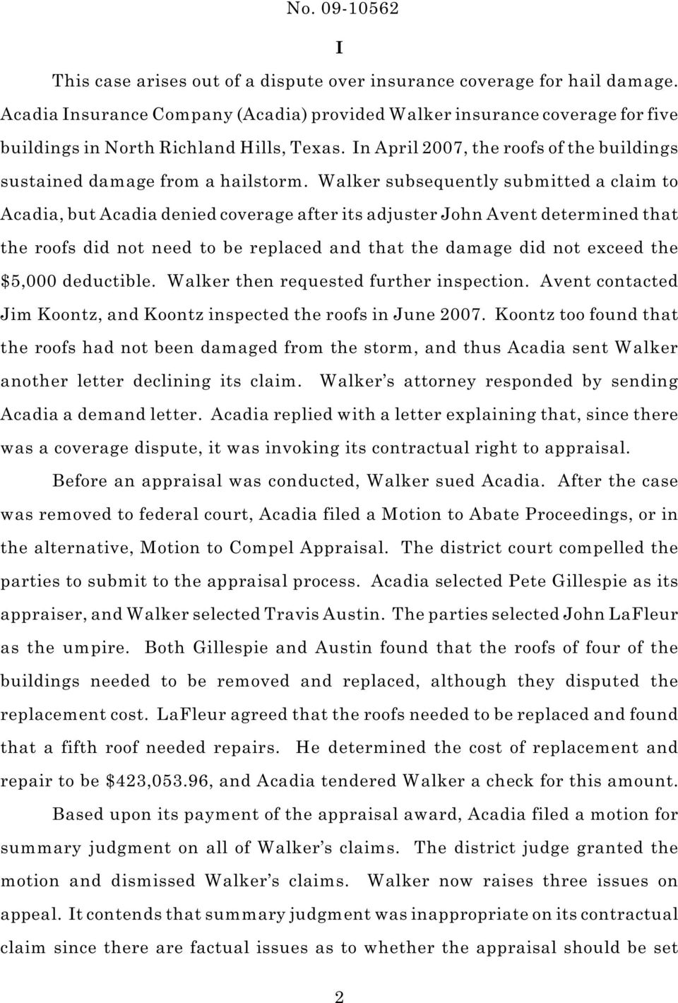 Walker subsequently submitted a claim to Acadia, but Acadia denied coverage after its adjuster John Avent determined that the roofs did not need to be replaced and that the damage did not exceed the