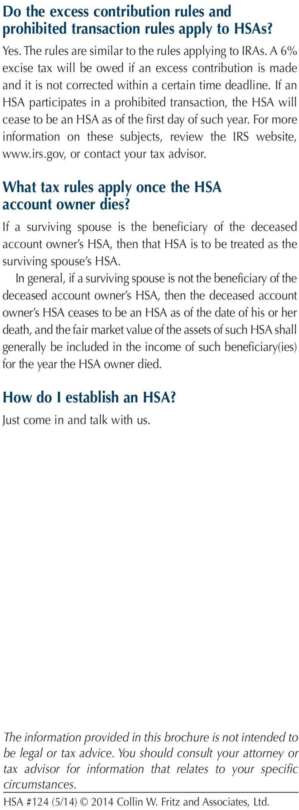 If an HSA participates in a prohibited transaction, the HSA will cease to be an HSA as of the first day of such year. For more information on these subjects, review the IRS website, www.irs.gov, or contact your tax advisor.