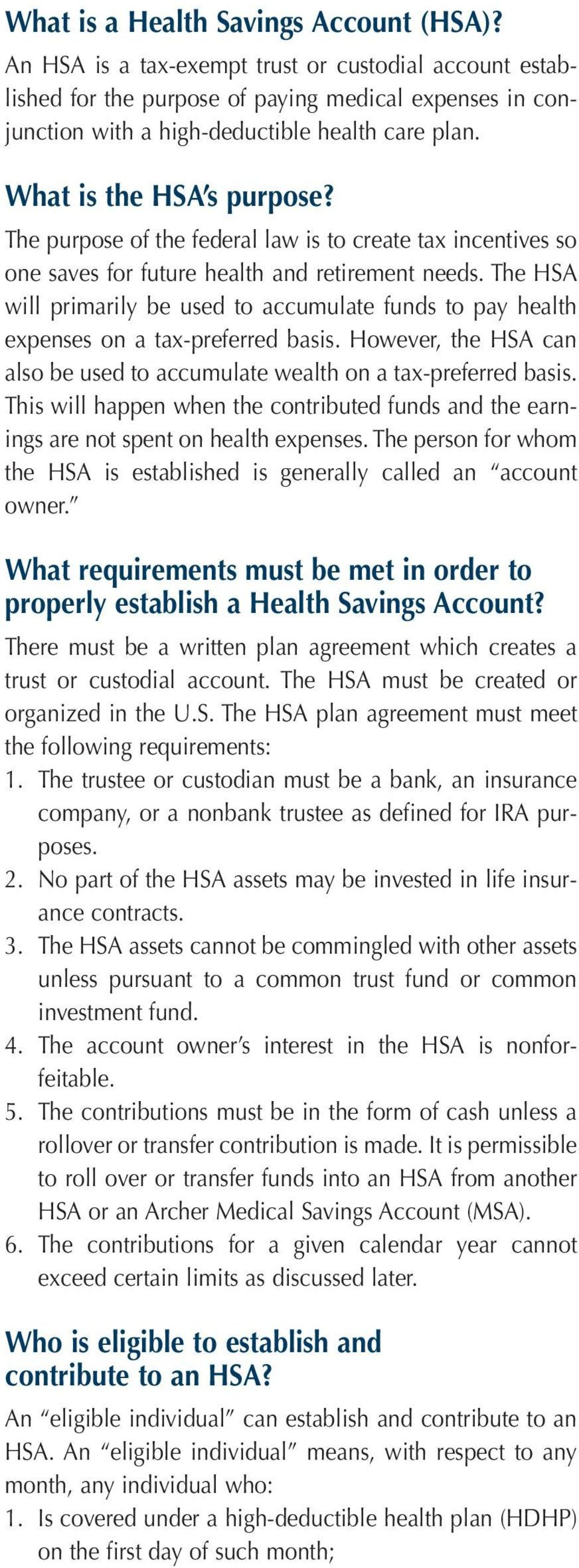 The HSA will primarily be used to accumulate funds to pay health expenses on a tax-preferred basis. However, the HSA can also be used to accumulate wealth on a tax-preferred basis.