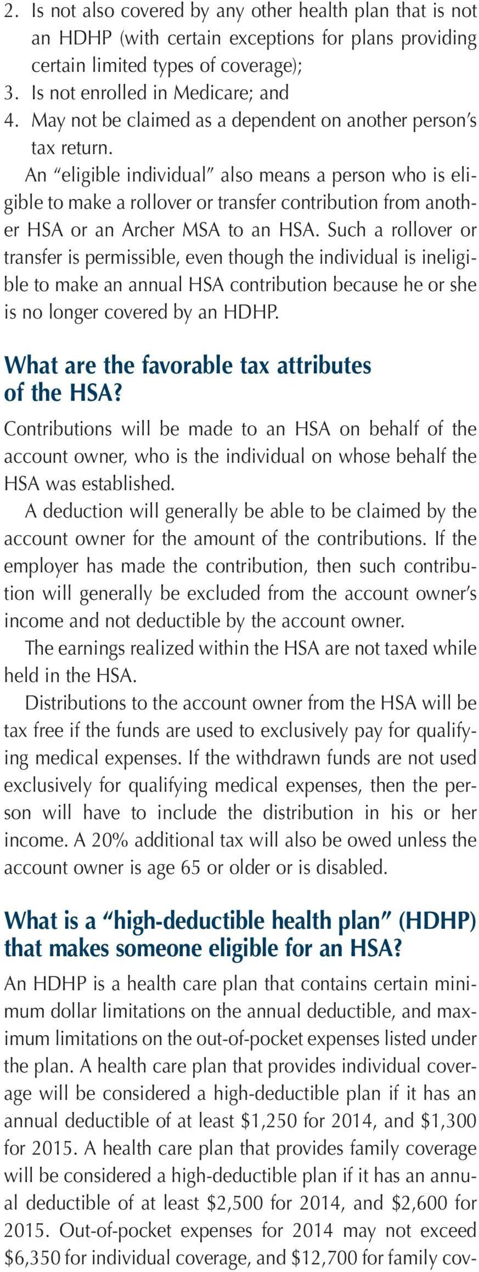 An eligible individual also means a person who is eligible to make a rollover or transfer contribution from another HSA or an Archer MSA to an HSA.