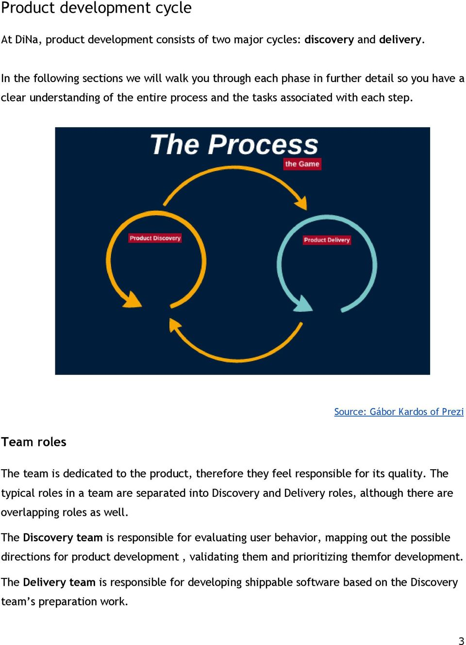 Source: Gábor Kardos of Prezi Team roles The team is dedicated to the product, therefore they feel responsible for its quality.