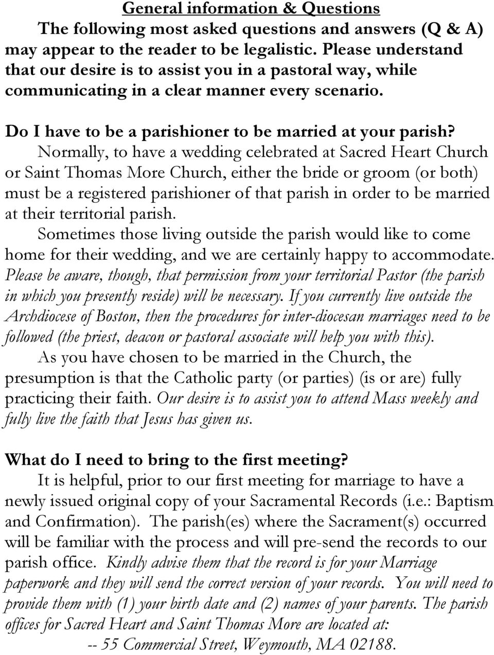 Normally, to have a wedding celebrated at Sacred Heart Church or Saint Thomas More Church, either the bride or groom (or both) must be a registered parishioner of that parish in order to be married