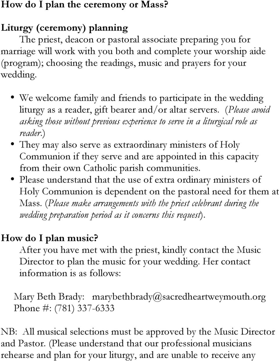 prayers for your wedding. We welcome family and friends to participate in the wedding liturgy as a reader, gift bearer and/or altar servers.