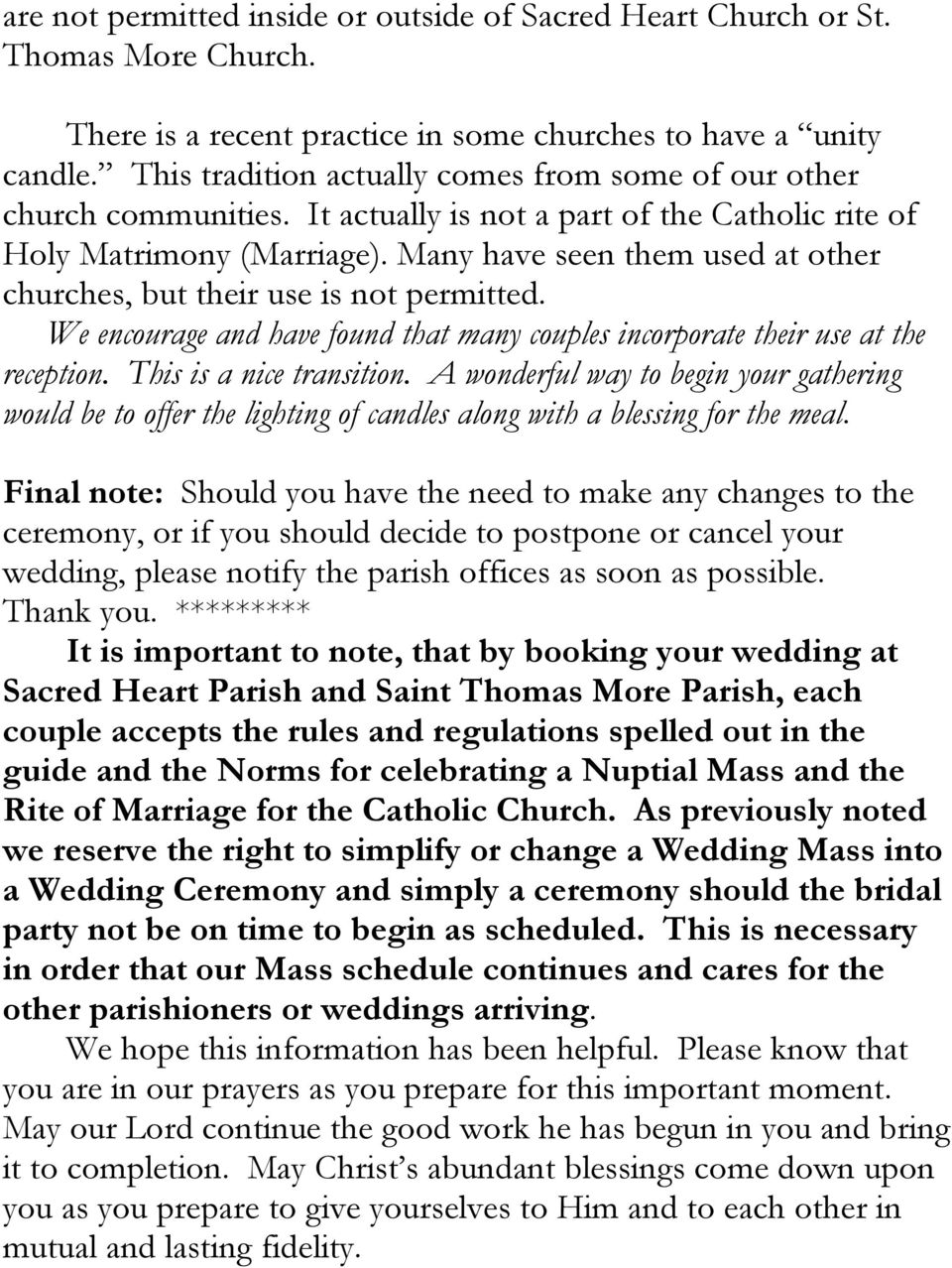 Many have seen them used at other churches, but their use is not permitted. We encourage and have found that many couples incorporate their use at the reception. This is a nice transition.